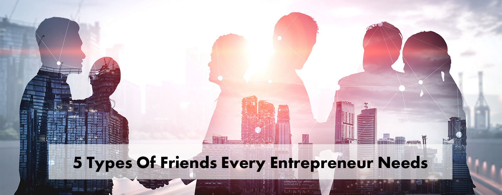 5 Types Of Friends Every Entrepreneur Needs