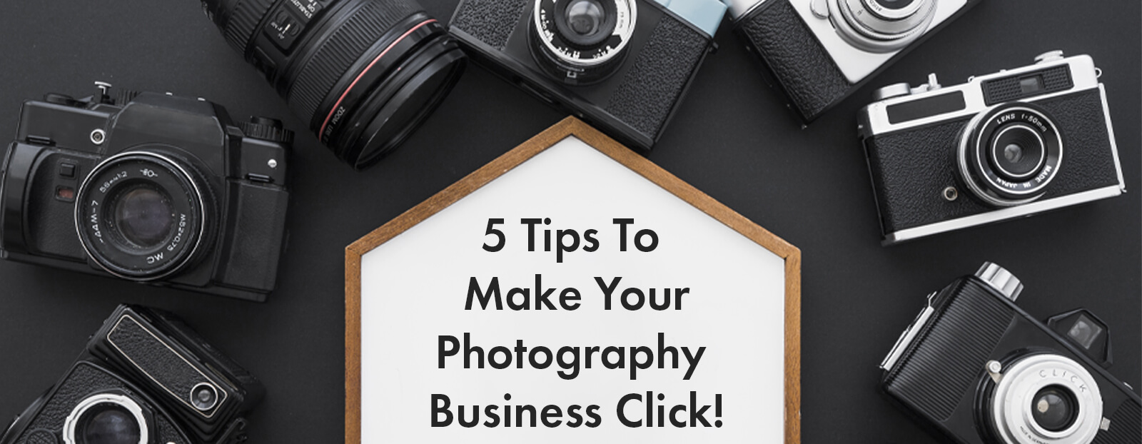 5 Tips To Make Your Photography Business Click!
