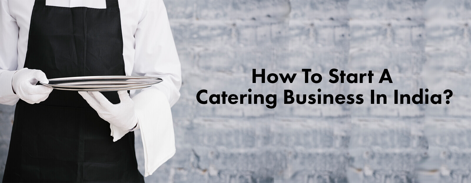 How To Start A Catering Business In India?