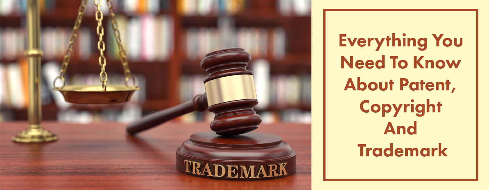 Everything You Need To Know About Patent, Copyright And Trademark