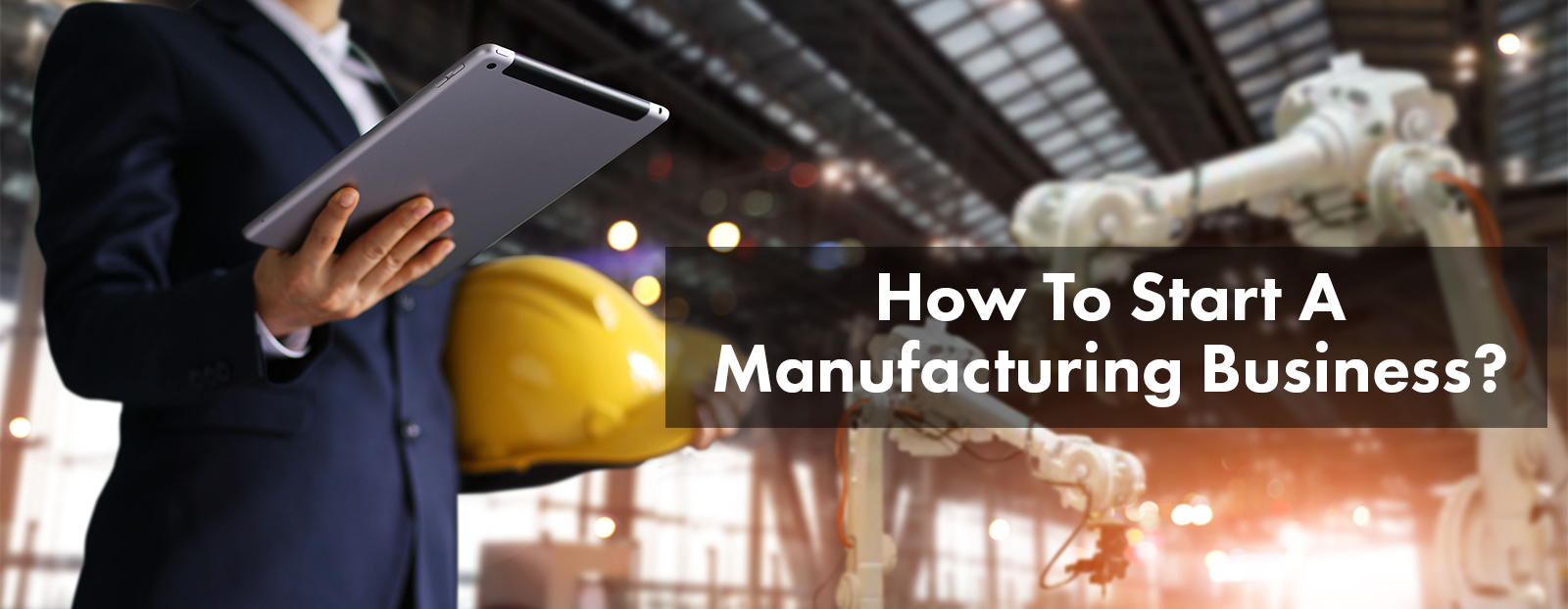 How To Start A Manufacturing Business?