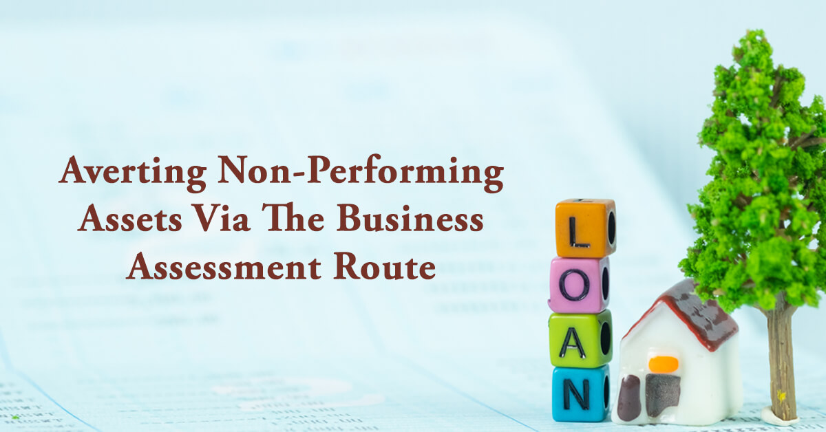 Averting Non-Performing Assets Via The Business Assessment Route