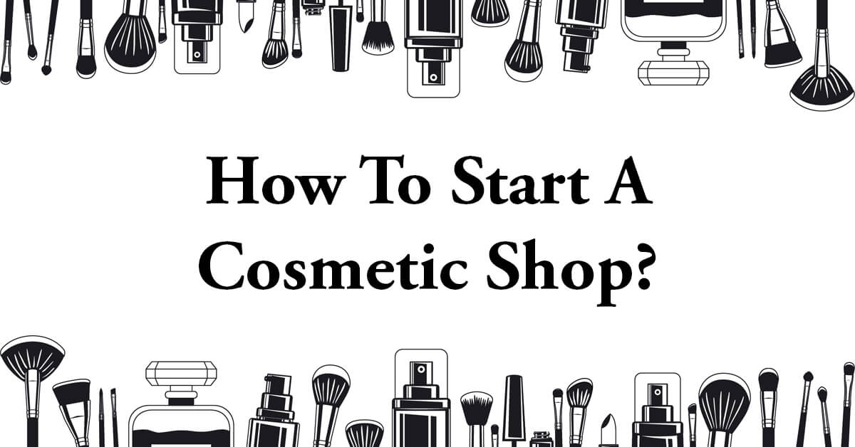 how to start a cosmetics shop
