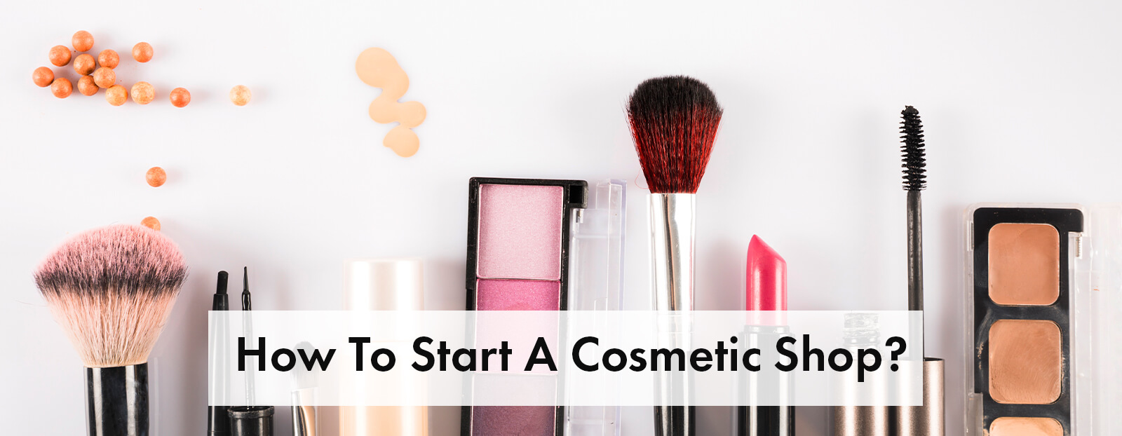 How To Start A Cosmetics Shop?