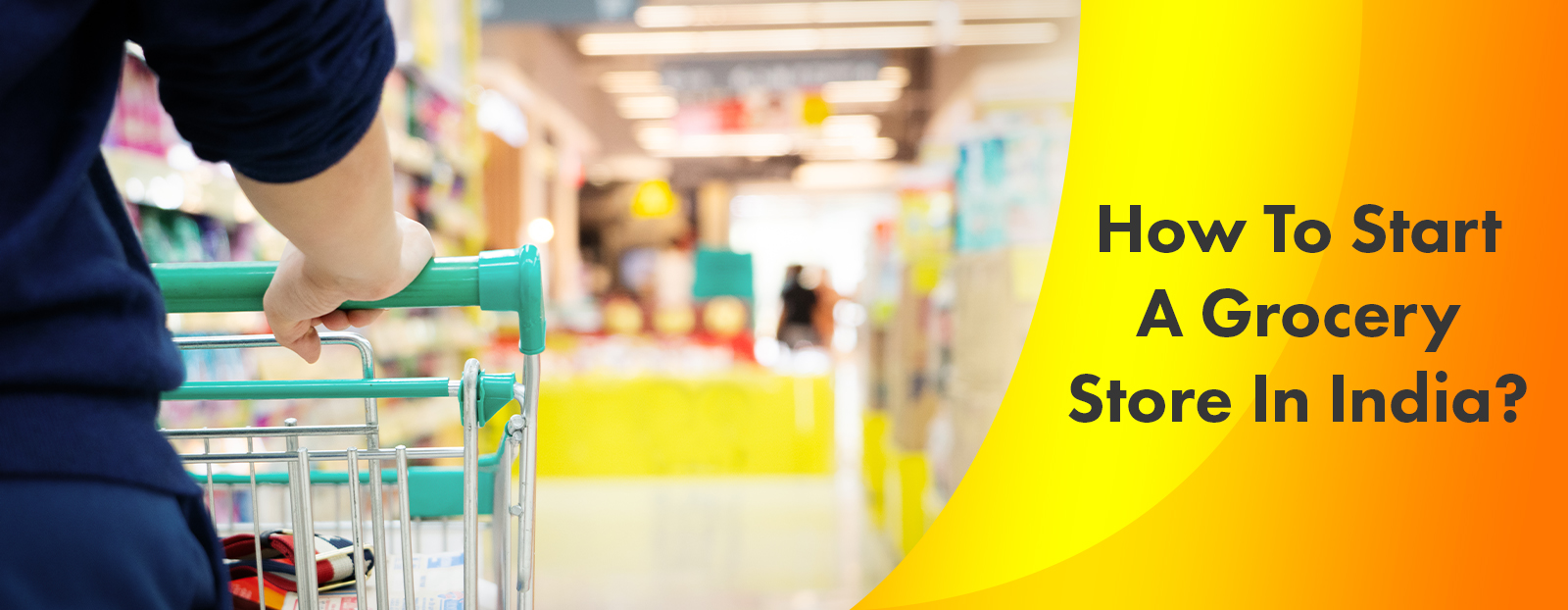 How To Start A Grocery Store In India?
