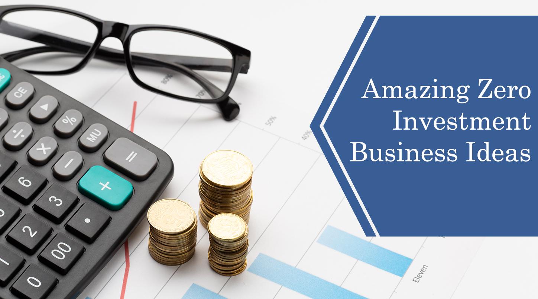 Amazing Zero Investment Business Ideas