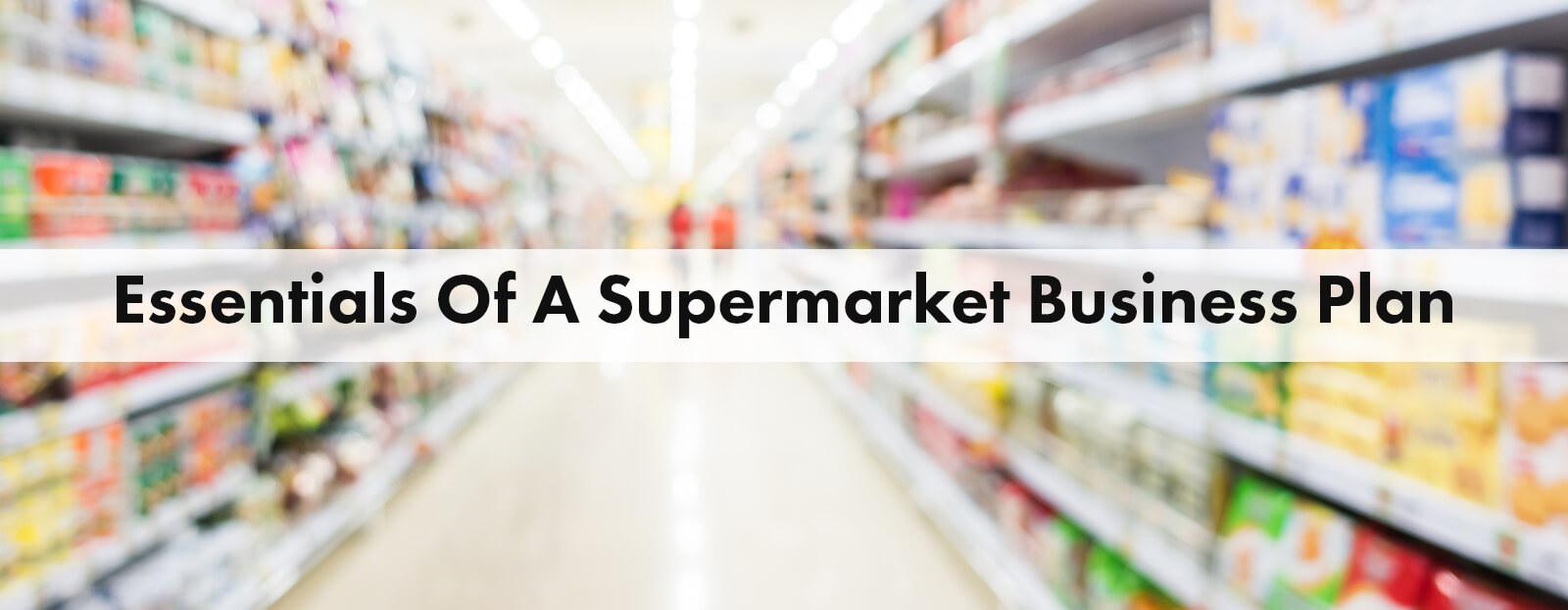 Essentials Of A Supermarket Business Plan