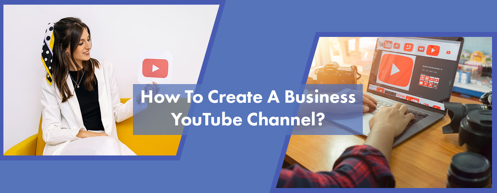 How To Create A Business YouTube Channel?