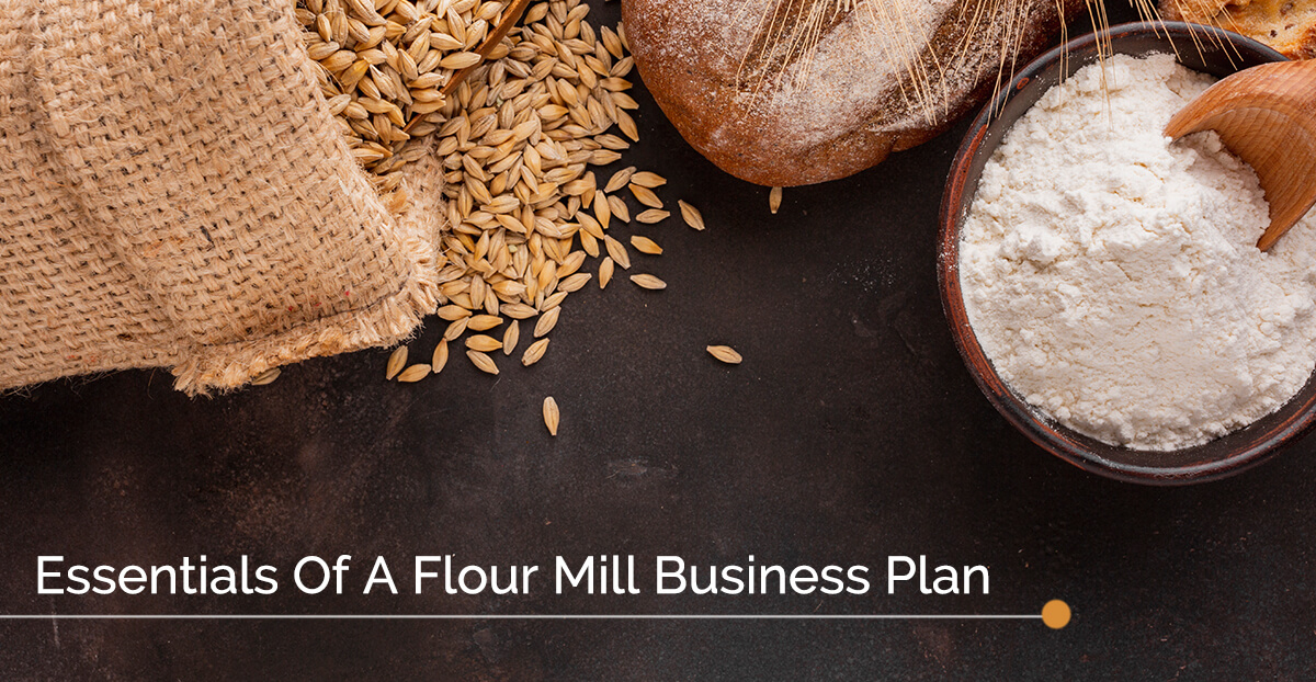 Essentials Of A Flour Mill Business Plan