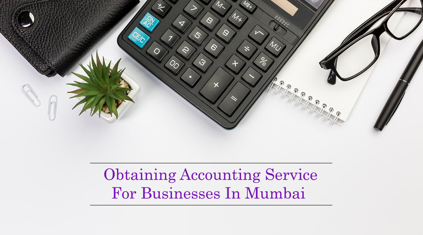Obtaining Accounting Service For Businesses In Mumbai