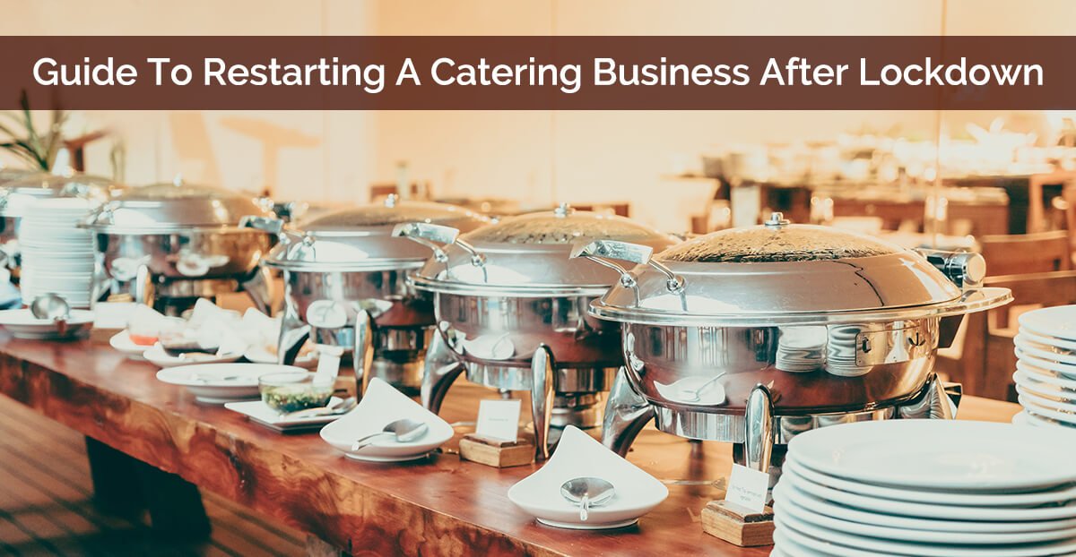 Guide To Restarting A Catering Business After Lockdown