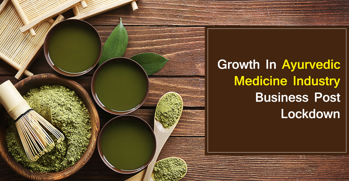 Ayurvedic Medicine Manufacturers: Growth in the Business Post Lockdown