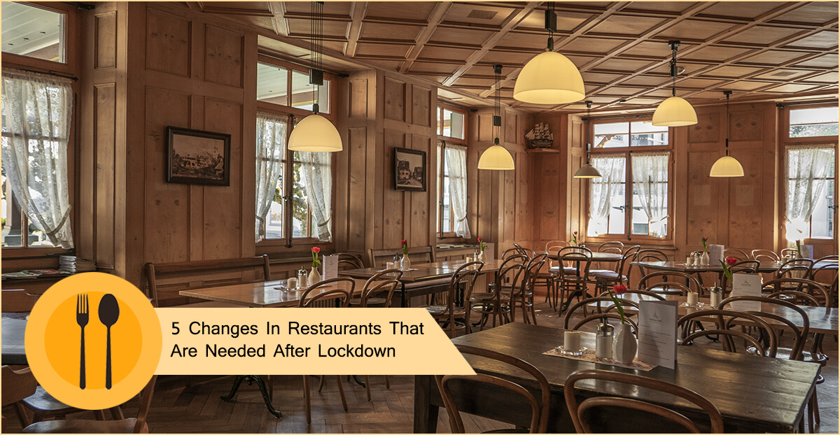 5 Changes In Restaurant Business That Are Needed After Lockdown