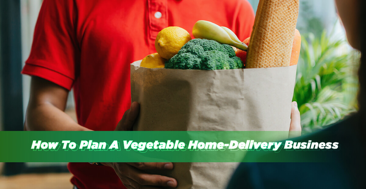 How To Plan A Vegetable Home-Delivery Business