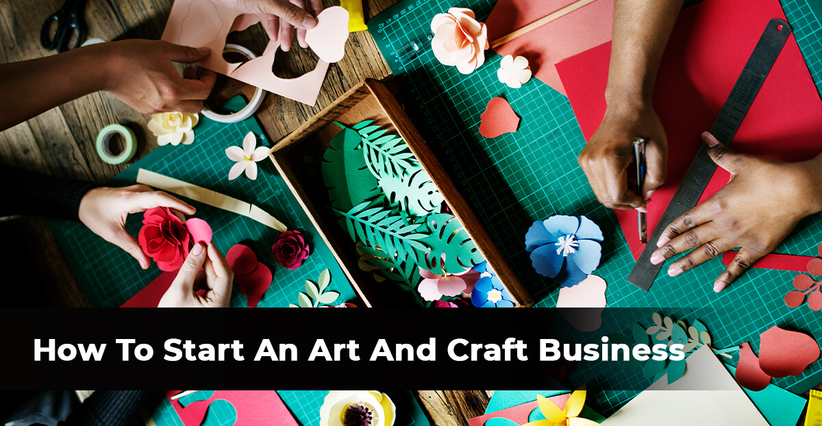 How To Start An Art And Craft Business