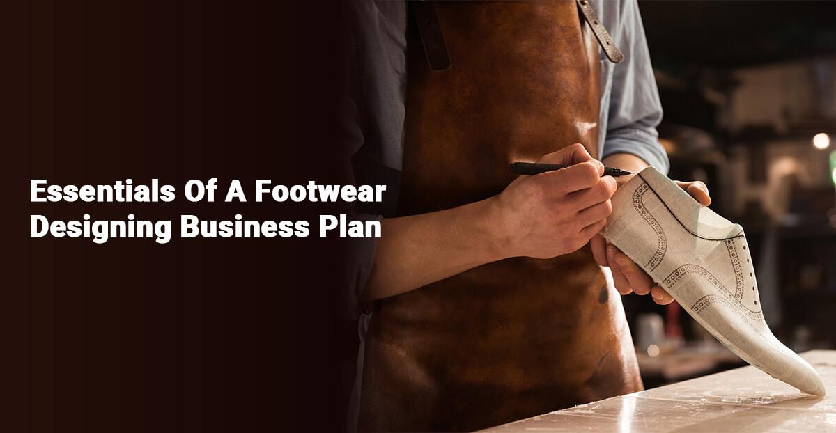 Essentials Of A Footwear Designing Business Plan