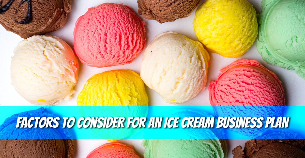Factors To Consider For An Ice Cream Business Plan