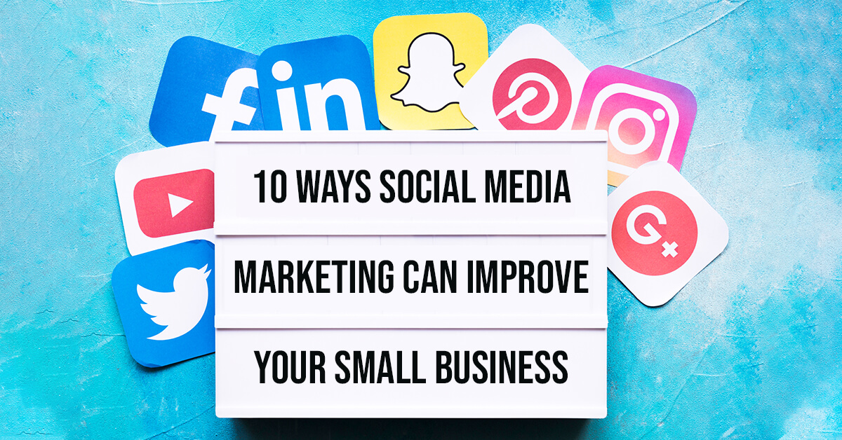 10 Ways Social Media Marketing Can Improve Your Small Business
